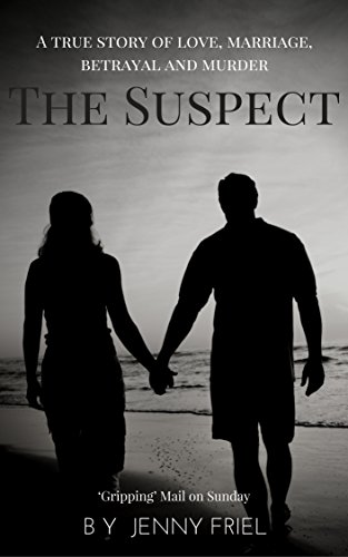 Download The Suspect: A true story of love, betrayal, marriage and