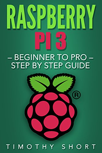 Download/Read Raspberry Pi 3: Beginner to Pro – Step by Step Guide