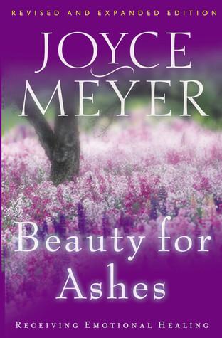 Beauty for ashes: receiving emotional healing ebook: joyce meyer.